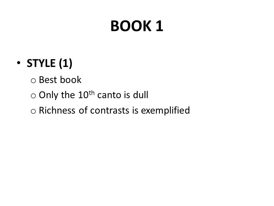 BOOK 1 STYLE (1) o Best book o Only the 10 th canto is dull o Richness of contrasts is exemplified