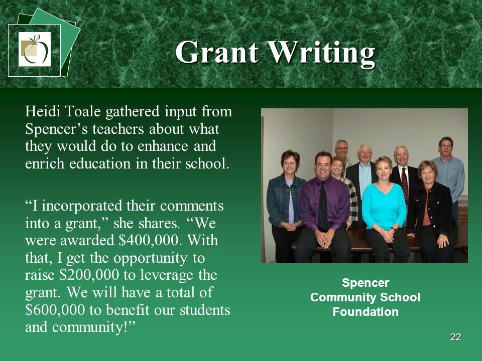 22 Grant Writing Heidi Toale gathered input from Spencer's teachers about what they would do to enhance and enrich education in their school.