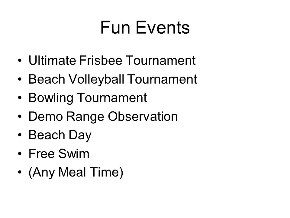Fun Events Ultimate Frisbee Tournament Beach Volleyball Tournament Bowling Tournament Demo Range Observation Beach Day Free Swim (Any Meal Time)