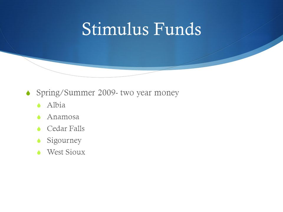 Stimulus Funds  Spring/Summer 2009- two year money  Albia  Anamosa  Cedar Falls  Sigourney  West Sioux
