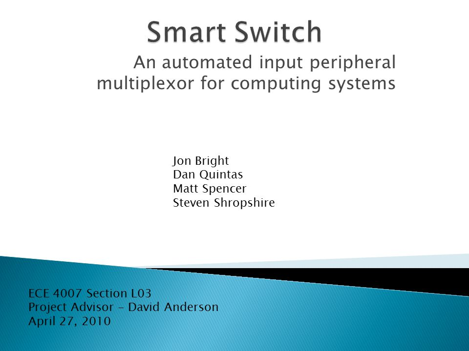 An automated input peripheral multiplexor for computing systems Jon Bright Dan Quintas Matt Spencer Steven Shropshire ECE 4007 Section L03 Project Advisor - David Anderson April 27, 2010