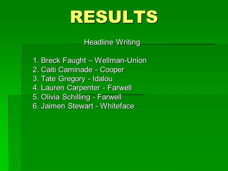 RESULTS Headline Writing 1. Breck Faught – Wellman-Union 2.