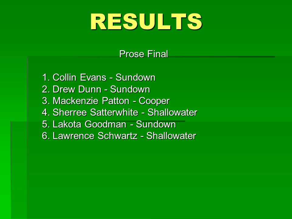 RESULTS Prose Final 1. Collin Evans - Sundown 2. Drew Dunn - Sundown 3.