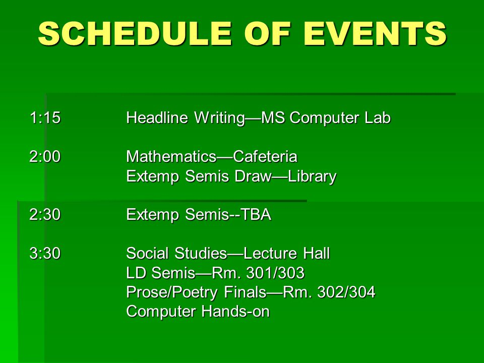 SCHEDULE OF EVENTS 1:15Headline Writing—MS Computer Lab 2:00Mathematics—Cafeteria Extemp Semis Draw—Library 2:30Extemp Semis--TBA 3:30Social Studies—Lecture Hall LD Semis—Rm.