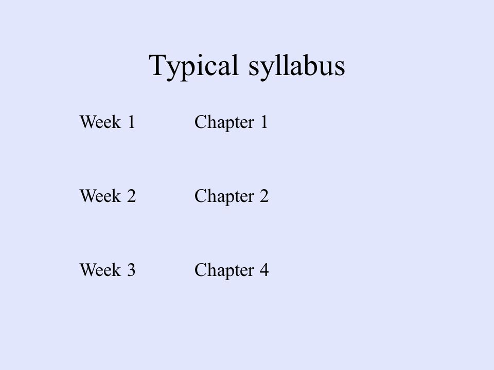 Typical syllabus Week 1Chapter 1 Week 2Chapter 2 Week 3Chapter 4