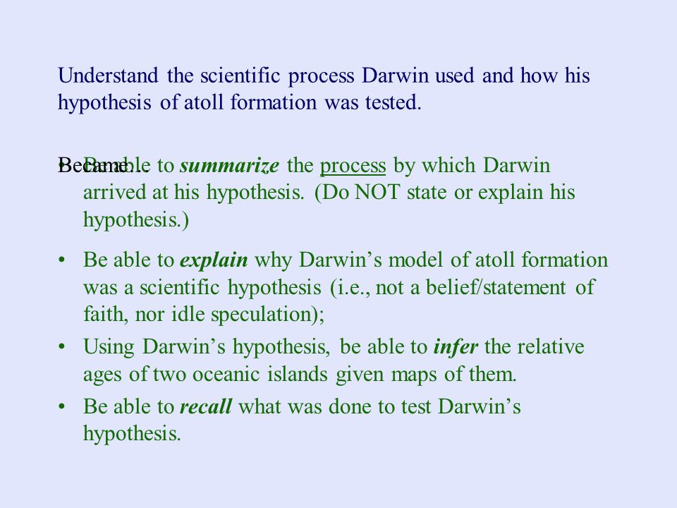 Understand the scientific process Darwin used and how his hypothesis of atoll formation was tested.