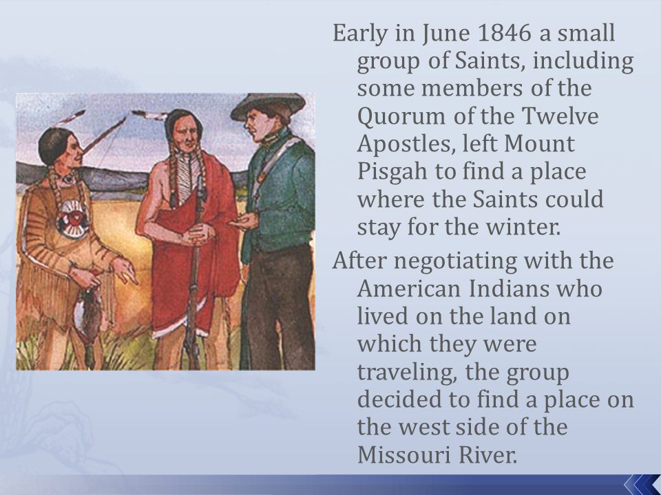 Early in June 1846 a small group of Saints, including some members of the Quorum of the Twelve Apostles, left Mount Pisgah to find a place where the Saints could stay for the winter.