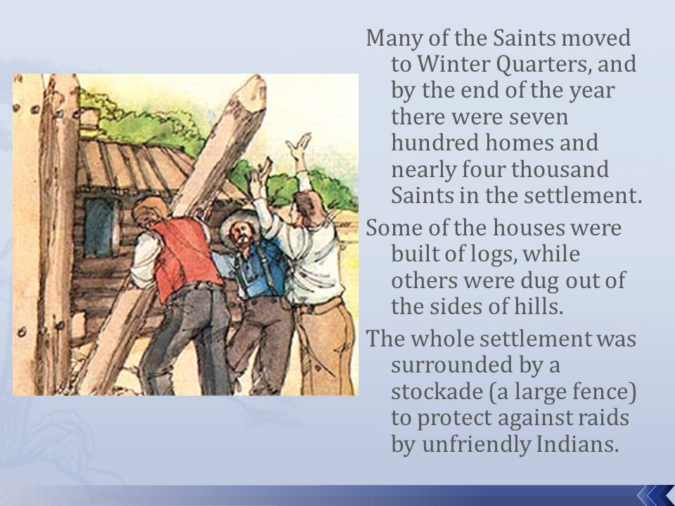 Many of the Saints moved to Winter Quarters, and by the end of the year there were seven hundred homes and nearly four thousand Saints in the settlement.