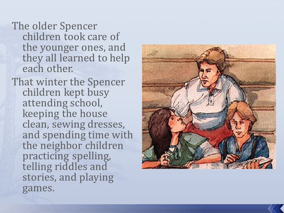 The older Spencer children took care of the younger ones, and they all learned to help each other.