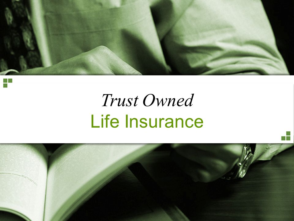 For Producer or Broker/Dealer Use Only. Not for Public Distribution. Trust Owned Life Insurance