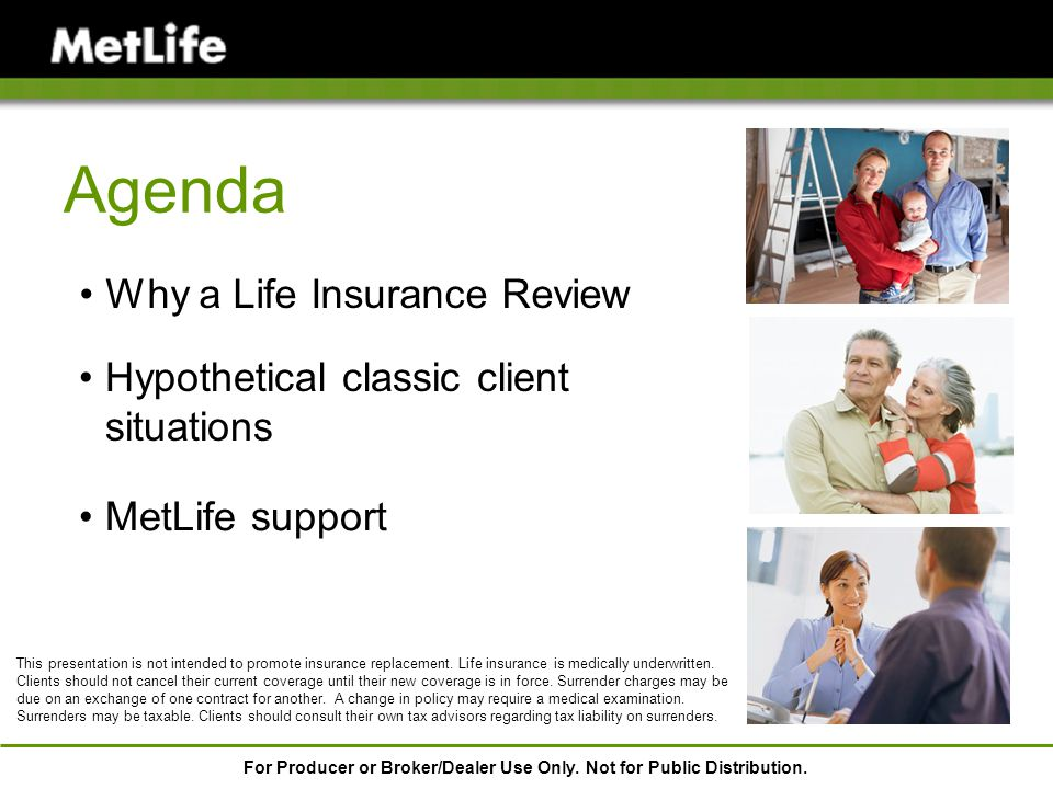 Why a Life Insurance Review Agenda Hypothetical classic client situations MetLife support This presentation is not intended to promote insurance repla