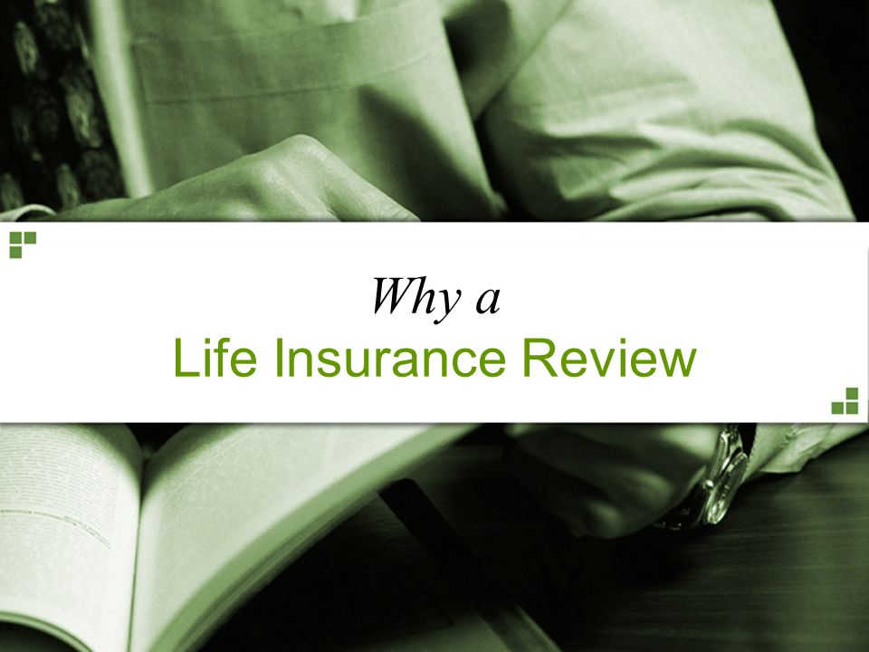 For Producer or Broker/Dealer Use Only. Not for Public Distribution. Why a Life Insurance Review
