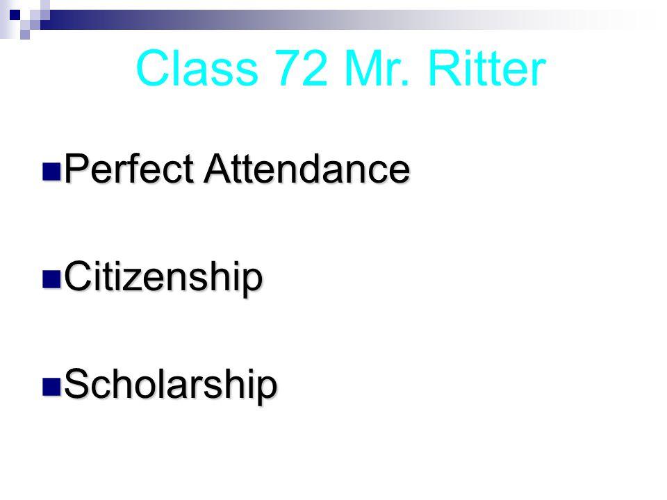 Perfect Attendance Perfect Attendance Citizenship Citizenship Scholarship Scholarship Class 71, Mrs.