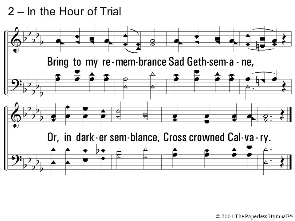 2 – In the Hour of Trial © 2001 The Paperless Hymnal™