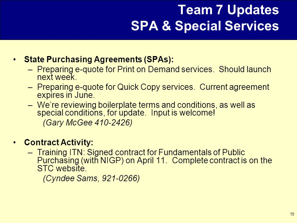 19 Team 7 Updates SPA & Special Services State Purchasing Agreements (SPAs): –Preparing e-quote for Print on Demand services.