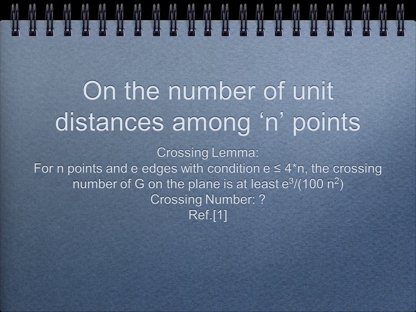 On the number of unit distances among 'n' points Crossing Lemma: For n points and e edges with condition e ≤ 4*n, the crossing number of G on the plane is at least e 3 /(100 n 2 ) Crossing Number: .