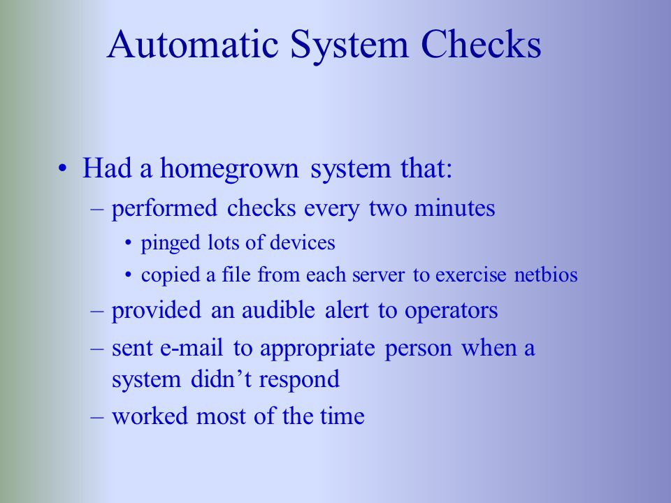 Triage Students - (cont.) Perform system checks at 9:00pm and 6:00am every day.