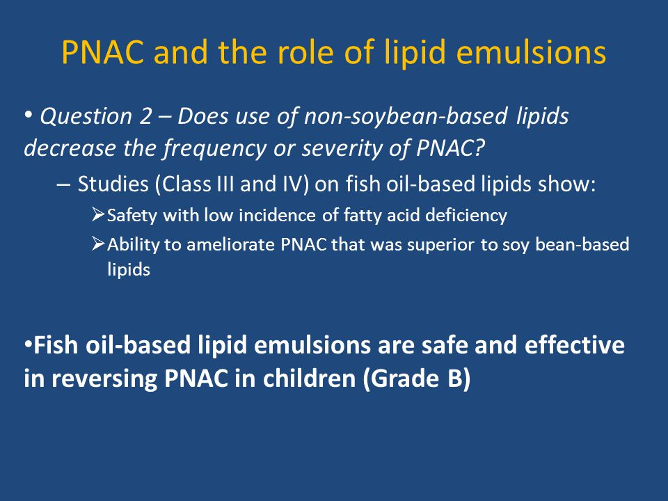 PNAC and the role of lipid emulsions Question 2 – Does use of non-soybean-based lipids decrease the frequency or severity of PNAC? – Studies (Class II