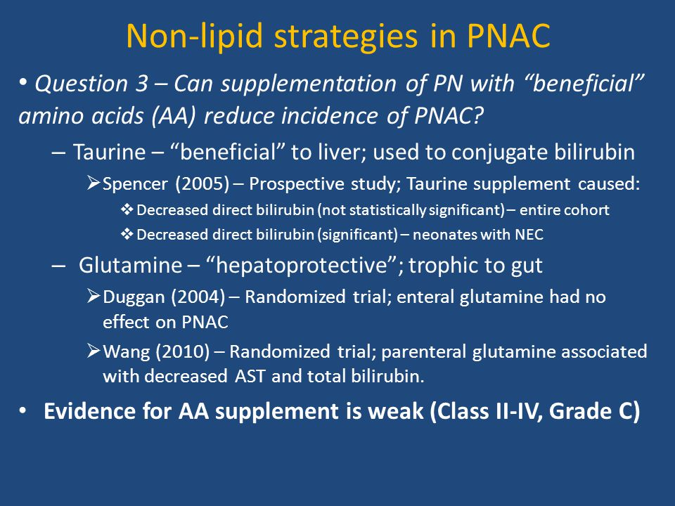 "Non-lipid strategies in PNAC Question 3 – Can supplementation of PN with ""beneficial"" amino acids (AA) reduce incidence of PNAC? – Taurine – ""benefici"