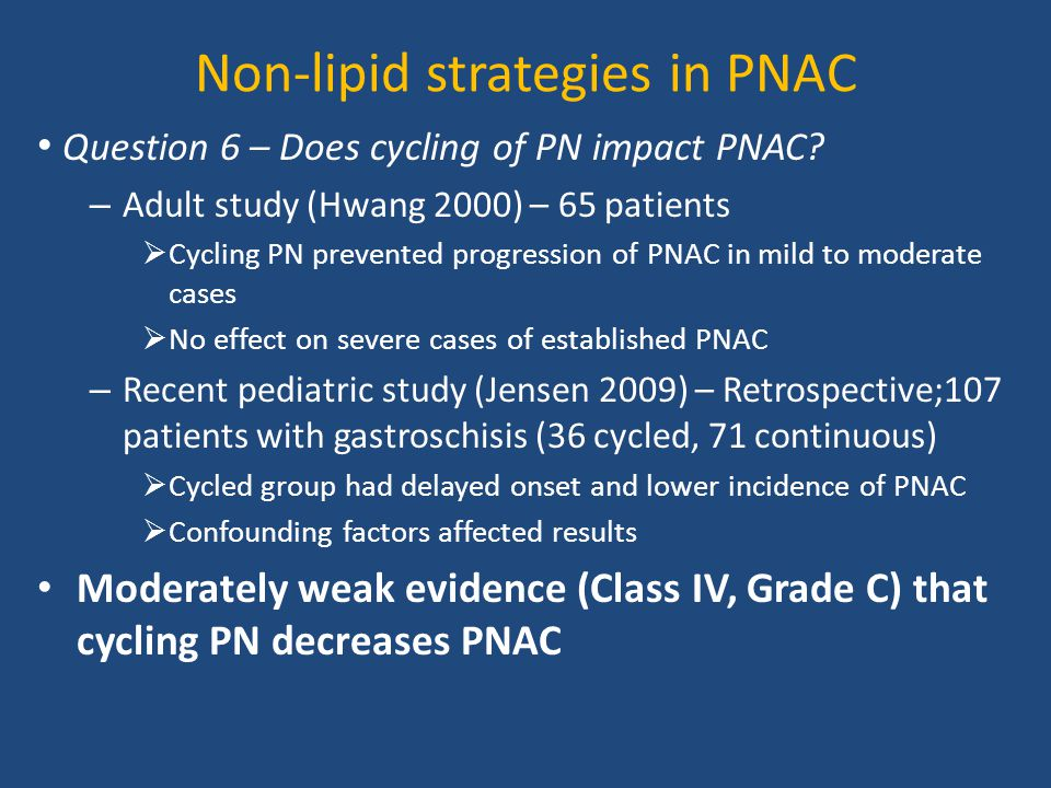 Non-lipid strategies in PNAC Question 6 – Does cycling of PN impact PNAC? – Adult study (Hwang 2000) – 65 patients  Cycling PN prevented progression