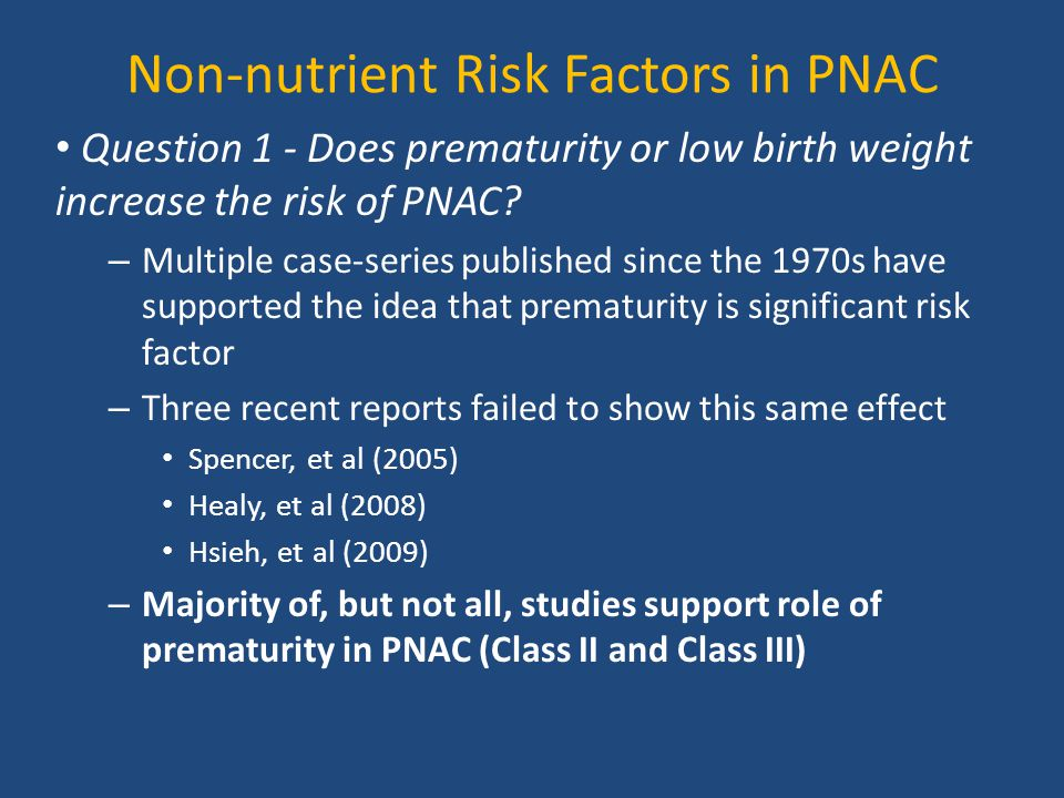 Non-nutrient Risk Factors in PNAC Question 1 - Does prematurity or low birth weight increase the risk of PNAC? – Multiple case-series published since