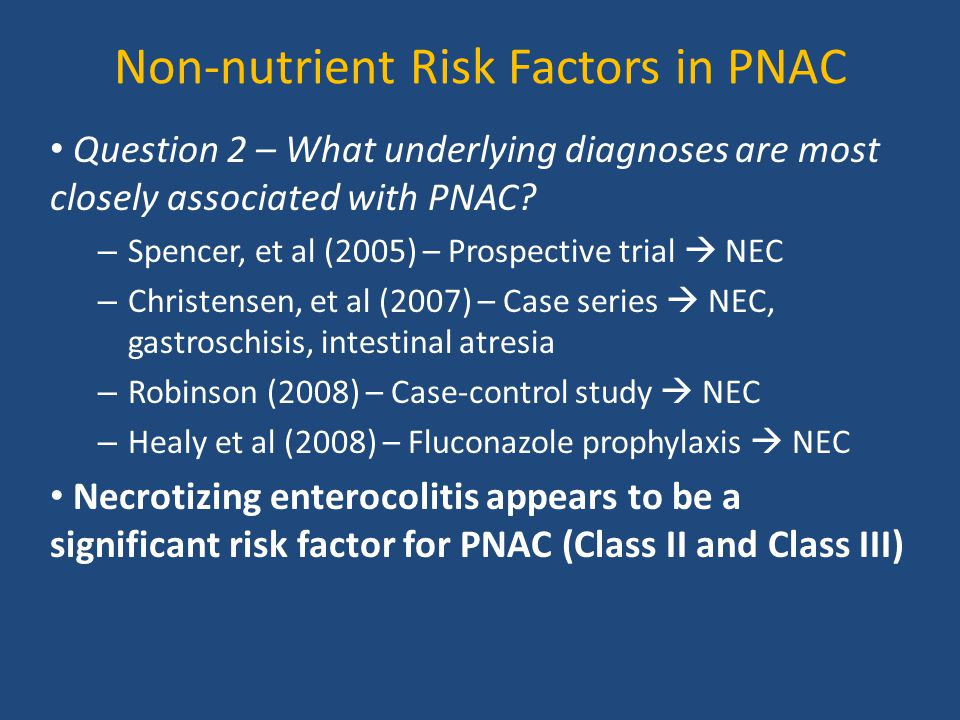 Non-nutrient Risk Factors in PNAC Question 2 – What underlying diagnoses are most closely associated with PNAC? – Spencer, et al (2005) – Prospective