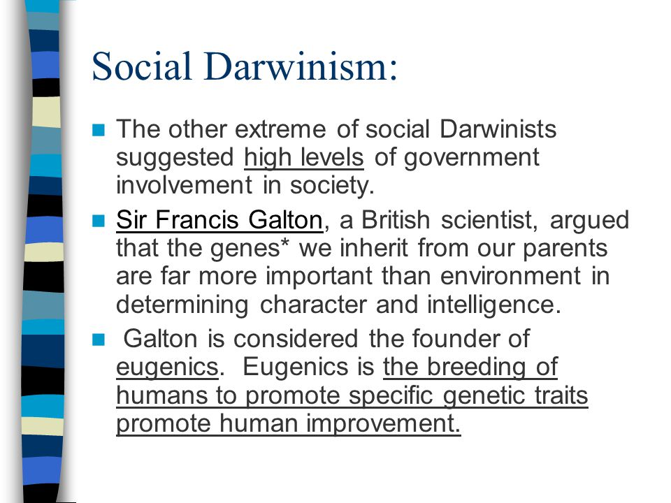 Social Darwinism: It was Spencer's opinion that in modern in society the fittest individuals of each generation survived because they were intelligent and adaptable.