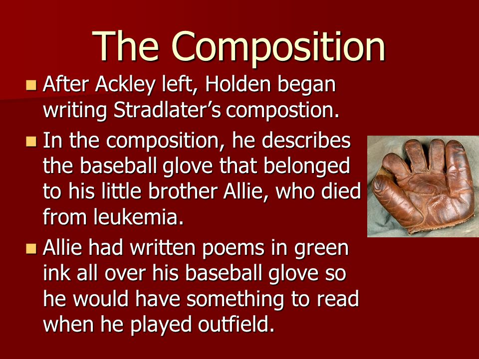 The Composition After Ackley left, Holden began writing Stradlater's compostion.