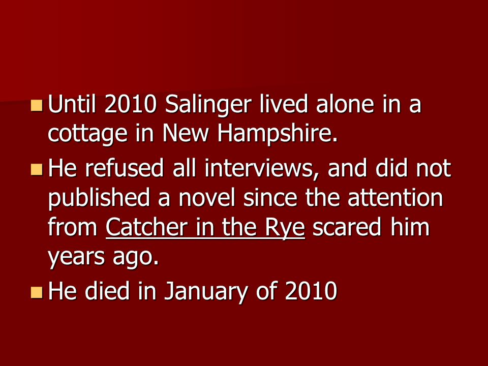 Until 2010 Salinger lived alone in a cottage in New Hampshire.