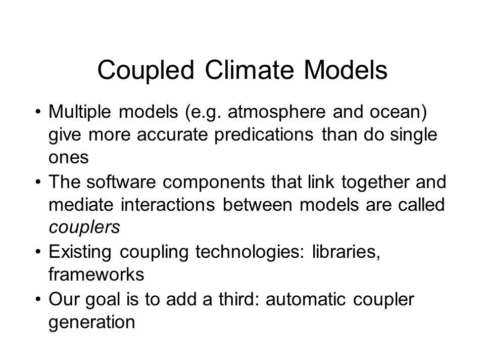Coupled Climate Models Multiple models (e.g.