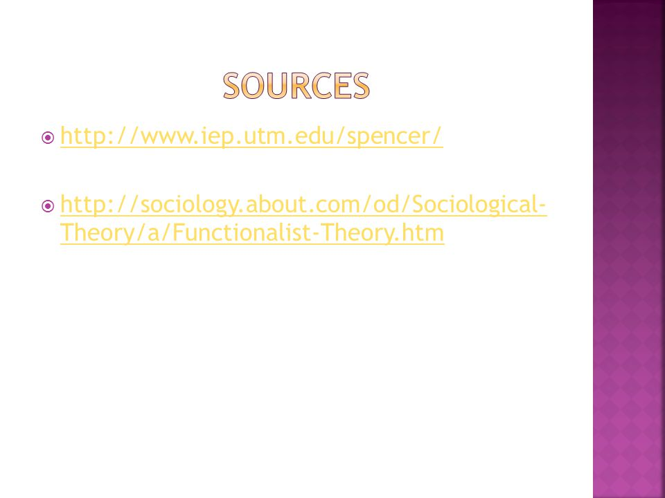  http://www.iep.utm.edu/spencer/ http://www.iep.utm.edu/spencer/  http://sociology.about.com/od/Sociological- Theory/a/Functionalist-Theory.htm http://sociology.about.com/od/Sociological- Theory/a/Functionalist-Theory.htm