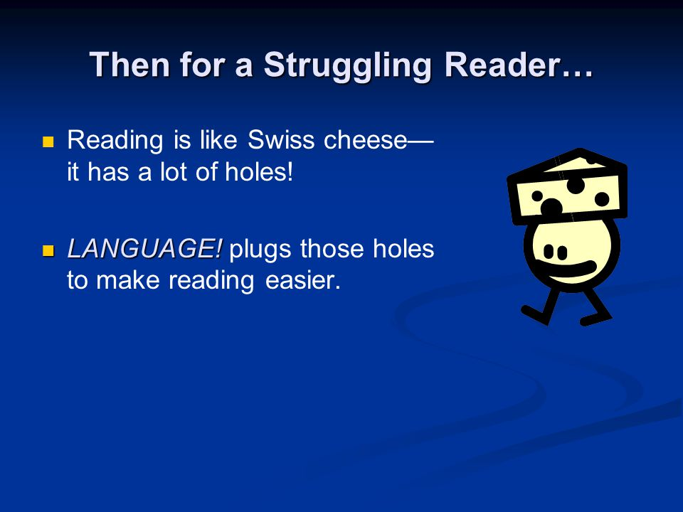 Then for a Struggling Reader… Reading is like Swiss cheese— it has a lot of holes.