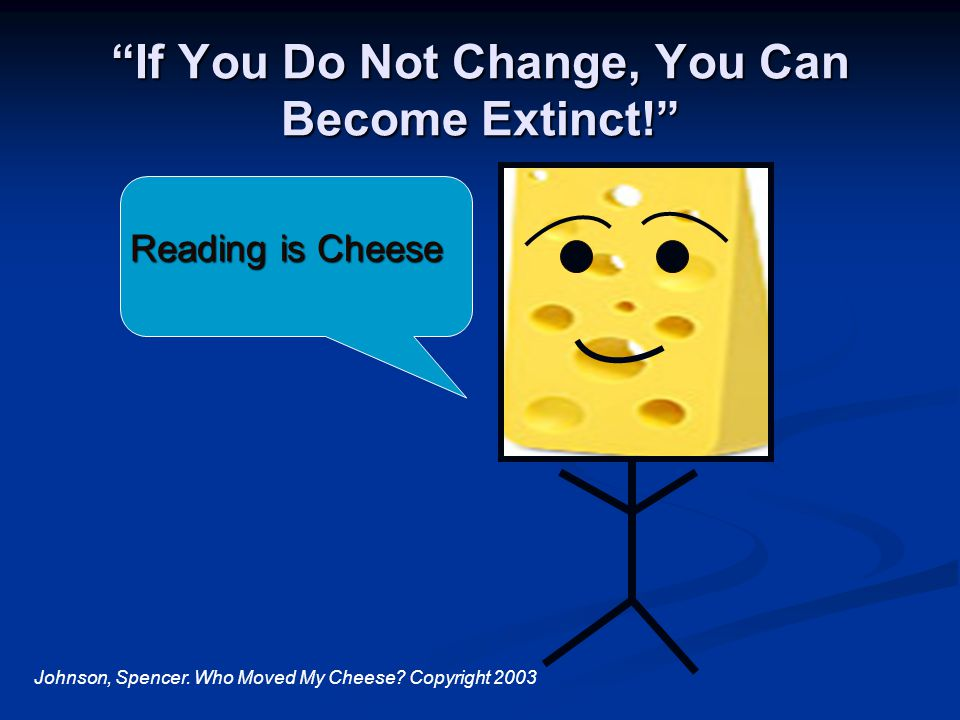 If You Do Not Change, You Can Become Extinct! Reading is Cheese Johnson, Spencer.