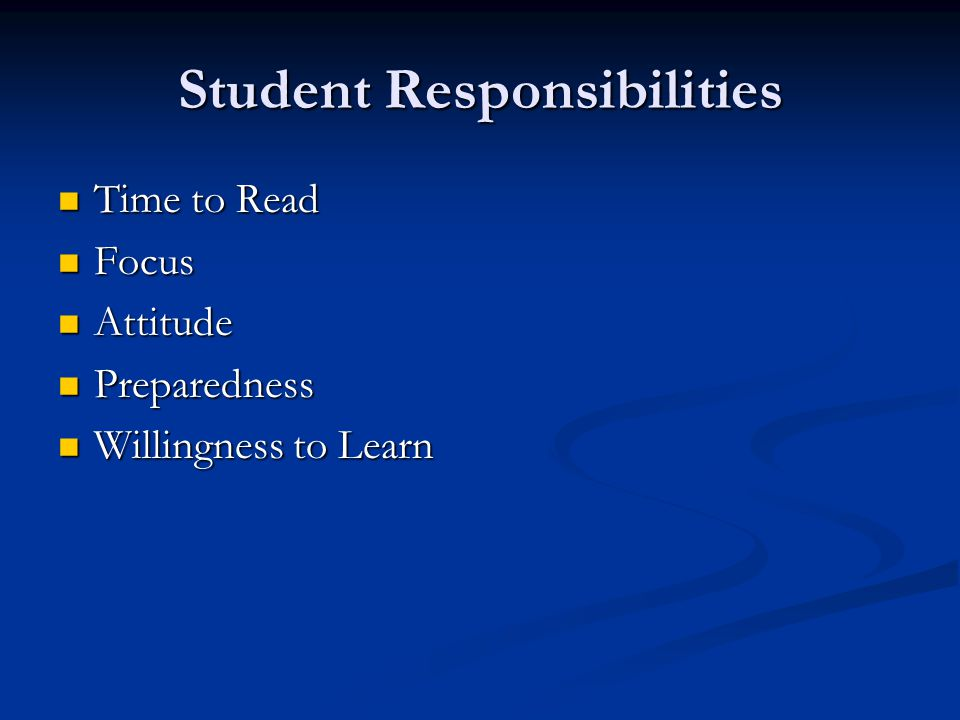 Student Responsibilities Time to Read Time to Read Focus Focus Attitude Attitude Preparedness Preparedness Willingness to Learn Willingness to Learn