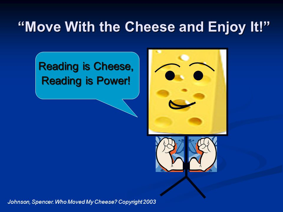Move With the Cheese and Enjoy It! Reading is Cheese, Reading is Power.