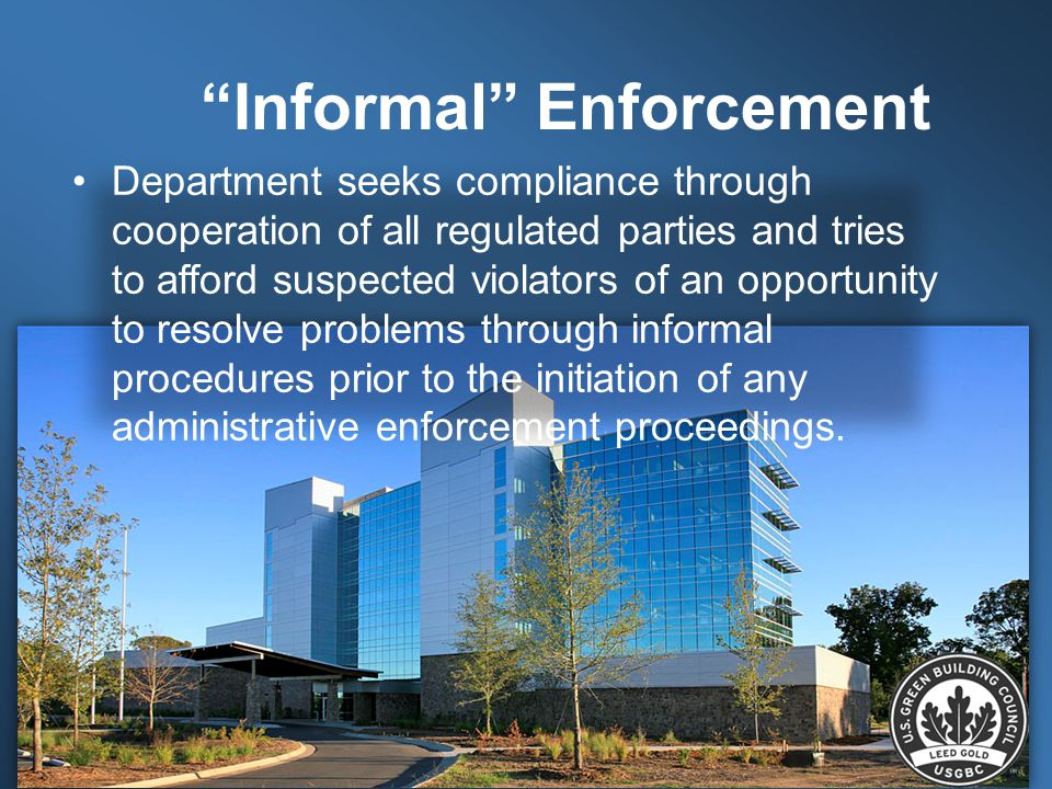 Informal Enforcement Department seeks compliance through cooperation of all regulated parties and tries to afford suspected violators of an opportunity to resolve problems through informal procedures prior to the initiation of any administrative enforcement proceedings.