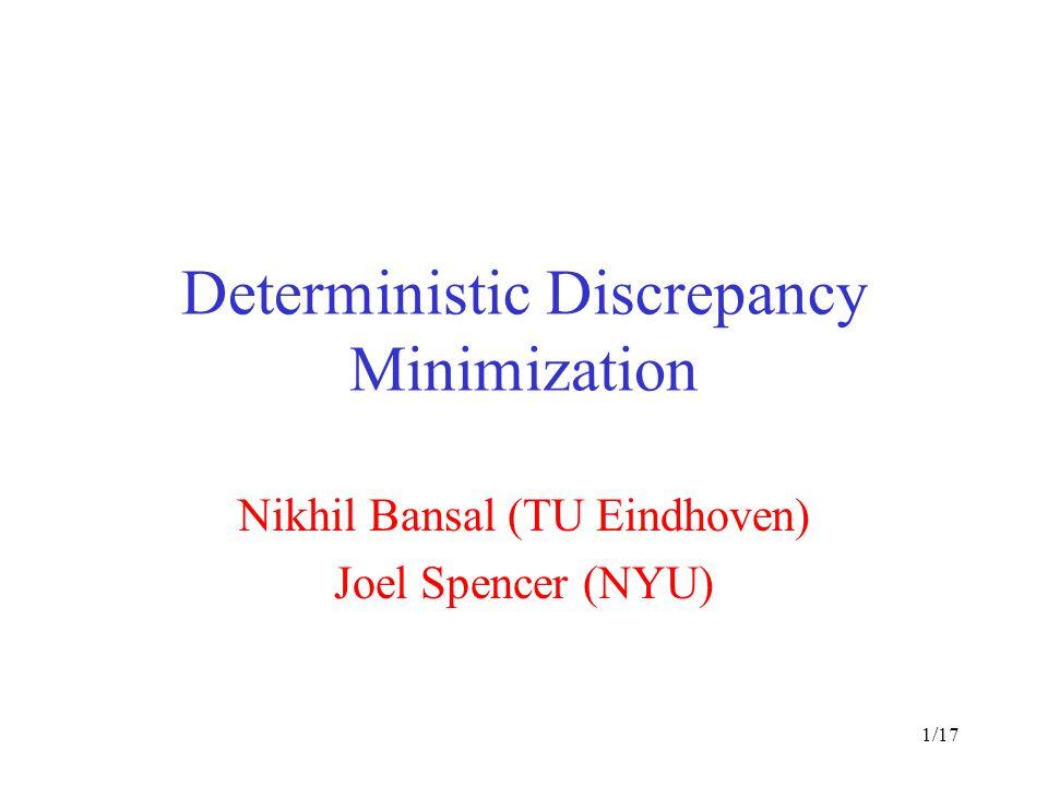 1/17 Deterministic Discrepancy Minimization Nikhil Bansal (TU Eindhoven) Joel Spencer (NYU)