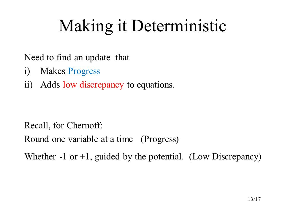 Making it Deterministic Need to find an update that i)Makes Progress ii)Adds low discrepancy to equations.
