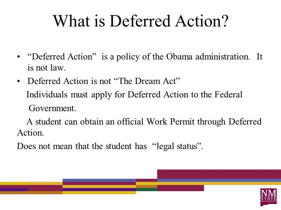 What is Deferred Action. Deferred Action is a policy of the Obama administration.