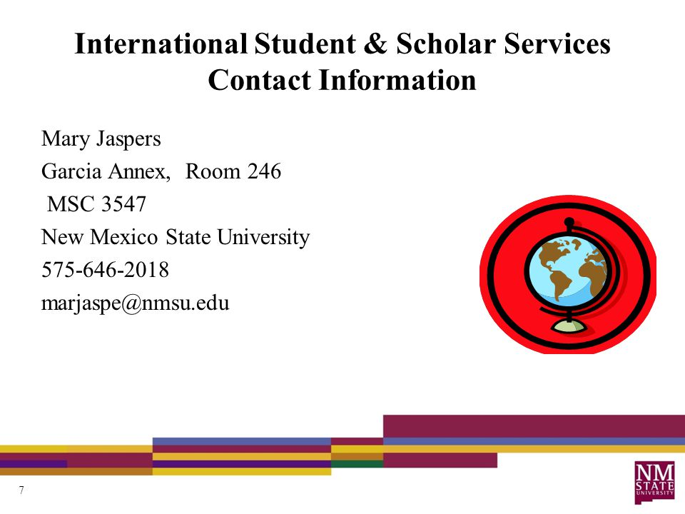 International Student & Scholar Services Contact Information Mary Jaspers Garcia Annex, Room 246 MSC 3547 New Mexico State University 575-646-2018 marjaspe@nmsu.edu 7