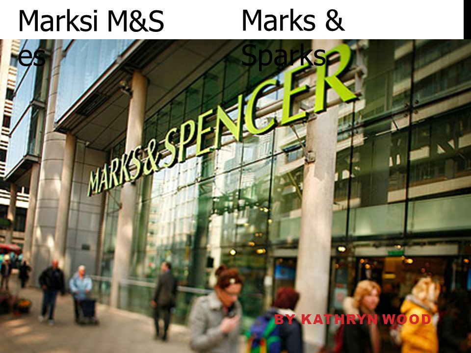 BY KATHRYN WOOD Marksi es M&S Marks & Sparks