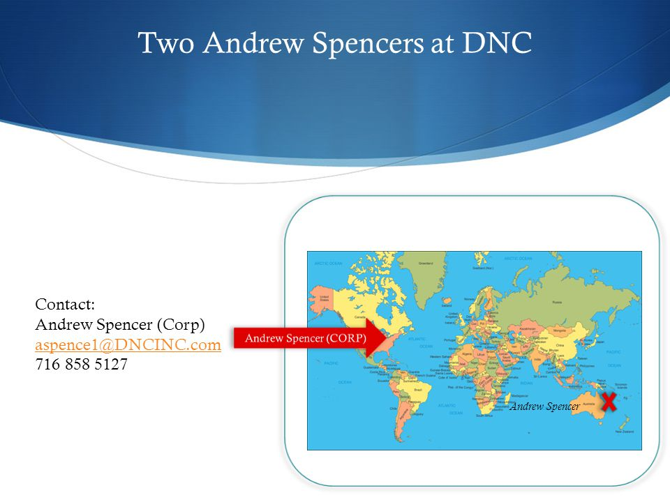 Two Andrew Spencers at DNC Andrew Spencer Contact: Andrew Spencer (Corp) aspence1@DNCINC.com 716 858 5127