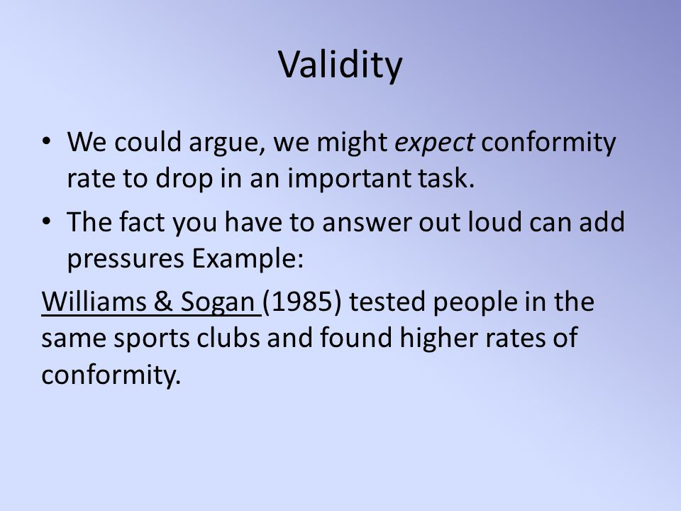 Validity We could argue, we might expect conformity rate to drop in an important task.