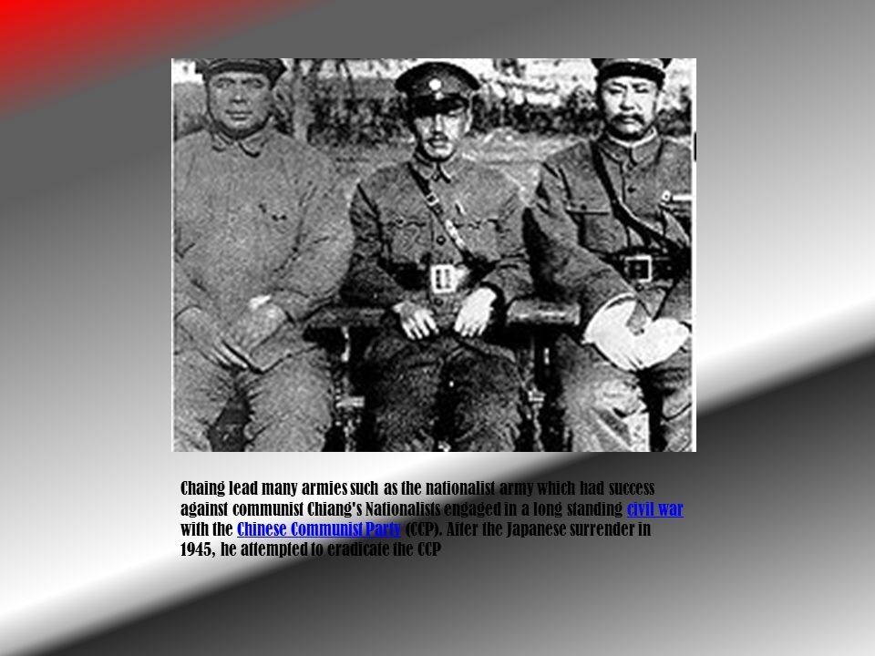Chaing lead many armies such as the nationalist army which had success against communist Chiang s Nationalists engaged in a long standing civil war with the Chinese Communist Party (CCP).
