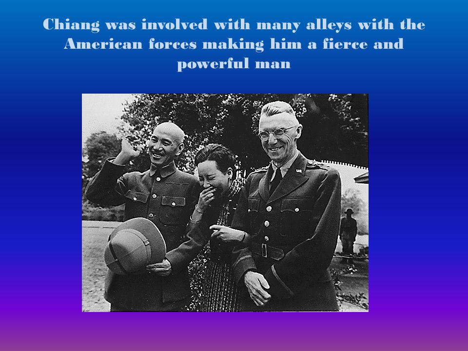 Chiang was involved with many alleys with the American forces making him a fierce and powerful man