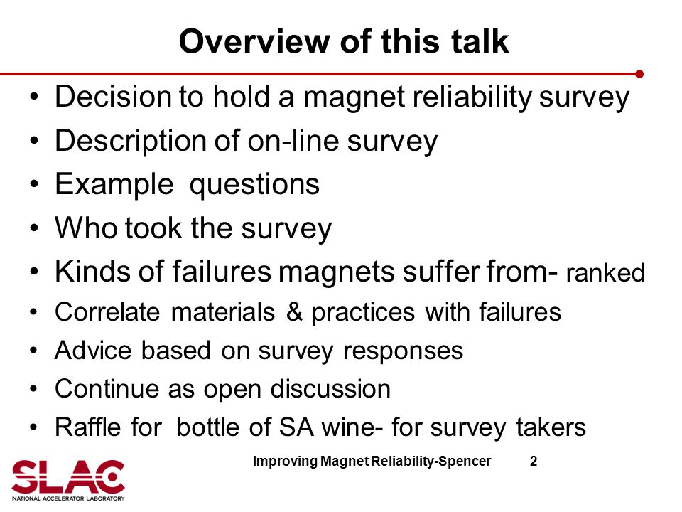 Overview of this talk Decision to hold a magnet reliability survey Description of on-line survey Example questions Who took the survey Kinds of failur