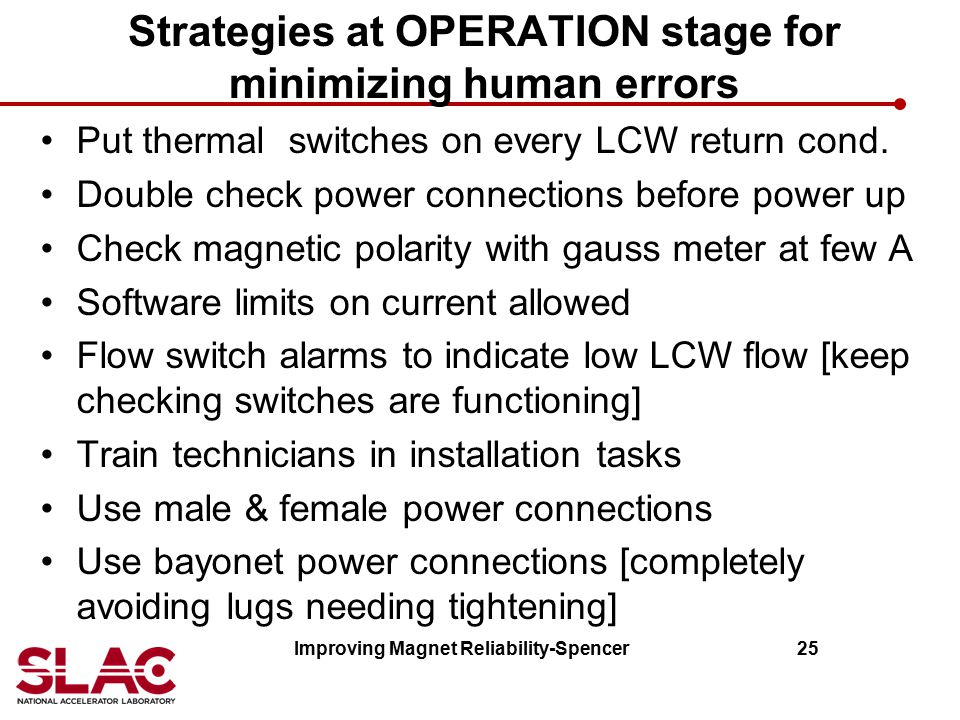 Strategies at OPERATION stage for minimizing human errors Put thermal switches on every LCW return cond. Double check power connections before power u