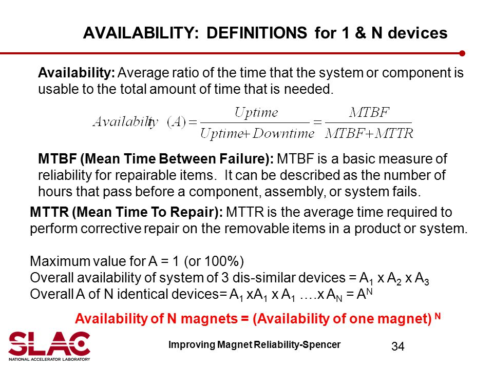 34 Availability: Average ratio of the time that the system or component is usable to the total amount of time that is needed. MTBF (Mean Time Between