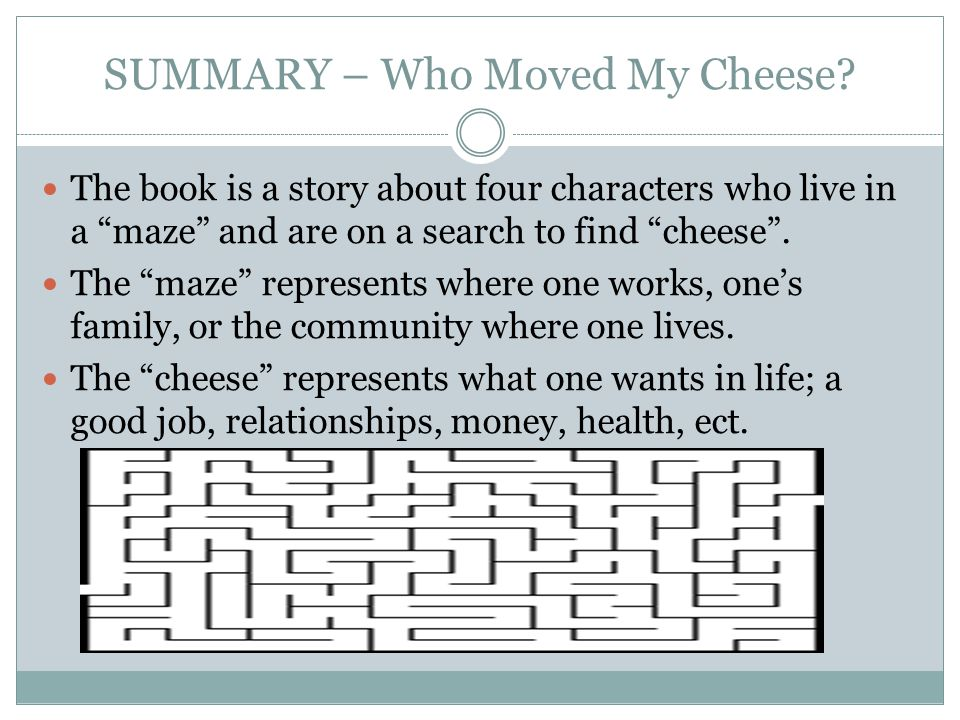 Summary – Who Moved My Cheese.Characters Sniff -- A mouse that sniffs out the situation.