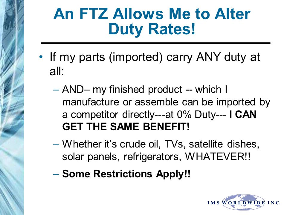 An FTZ Allows Me to Alter Duty Rates.